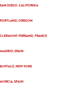 """HORRIBLE IMAGININGS"" SAN DIEGO, CALIFORNIA ""ZOMPIRE, THE UNDEAD FILM FESTIVAL"" PORTLAND, OREGON ""IMAGINARY PARTICLES"" CLERMONT-FERRAND, FRANCE ""NOCTURNA FILM FESTIVAL"" MADRID, SPAIN ""BUFFALO DREAMS FANTASTIC FILMFEST"" BUFFALO, NEW YORK ""C-FEM FILM FESTIVAL"" MURCIA, SPAIN"